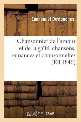 Chansonnier de l'Amour Et de la Ga?t?, Chansons, Romances Et Chansonnettes - Destouches-E