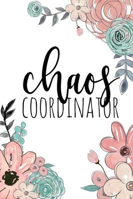 Chaos Coordinator: Chaos Coordinator Notebook, Funny Office Humor, Mom Notebook, Funny Mom Gift, Lady Boss Notebook, Chaos Coordinator Gift - Co, Happy Eden