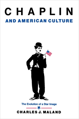 Chaplin and American Culture: The Evolution of a Star Image - Maland, Charles J