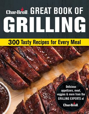 Char-Broil Big Book of Grilling: 200 Tasty Recipes for Every Meal - Creative Homeowner