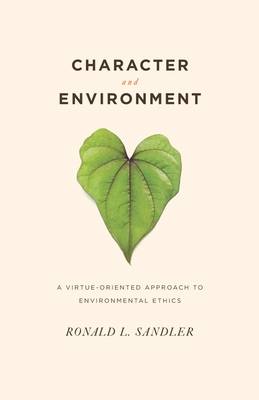 Character and Environment: A Virtue-Oriented Approach to Environmental Ethics - Sandler, Ronald L, Professor