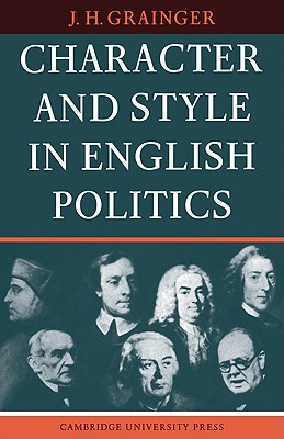 Character and Style in English Politics - Grainger, J H