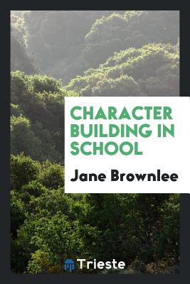 Character Building in School - Brownlee, Jane