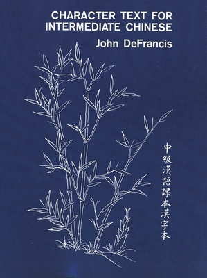 Character Text for Intermediate Chinese - DeFrancis, John