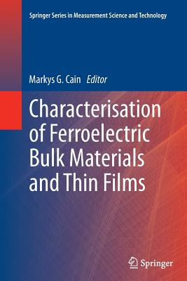 Characterisation of Ferroelectric Bulk Materials and Thin Films - Cain, Markys G (Editor)