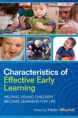 Characteristics of Effective Early Learning: Helping young children become learners for life: Helping young children become learners for life - Moylett, Helen