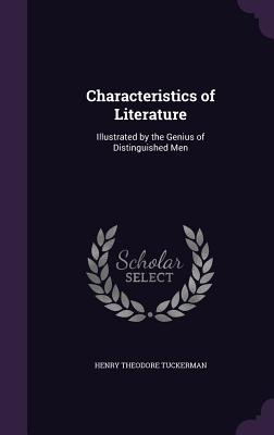 Characteristics of Literature: Illustrated by the Genius of Distinguished Men - Tuckerman, Henry Theodore