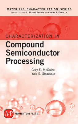 Characterization in Compound Semiconductor Processing - Strausser, Yale (Editor), and McGuire, Gary E (Editor), and Brundle, C Richard (Editor)