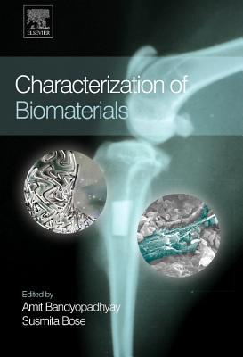 Characterization of Biomaterials - Bandyopadhyay, Amit (Editor), and Bose, Susmita (Editor)