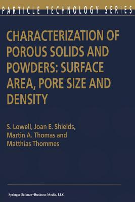 Characterization of Porous Solids and Powders: Surface Area, Pore Size and Density - Lowell, Seymour, and Shields, Joan E., and Thomas, Martin A.