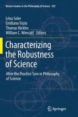 Characterizing the Robustness of Science: After the Practice Turn in Philosophy of Science - Soler, Lena (Editor)
