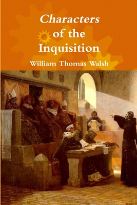 Characters of the Inquisition - Walsh, William Thomas