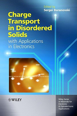Charge Transport in Disordered Solids with Applications in Electronics - Baranovski, Sergei (Editor)