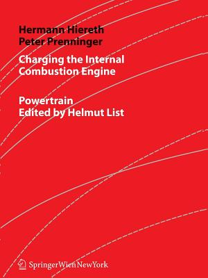 Charging the Internal Combustion Engine - Hiereth, Hermann, and Drexl, Klaus (Translated by), and Prenninger, Peter
