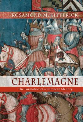 Charlemagne: The Formation of a European Identity - McKitterick, Rosamond