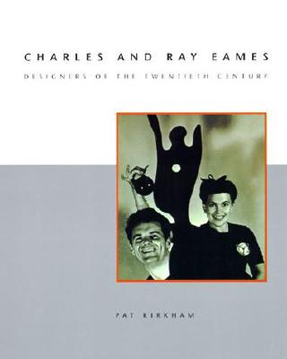 Charles and Ray Eames: Designers of the Twentieth Century - Kirkham, Pat, Professor