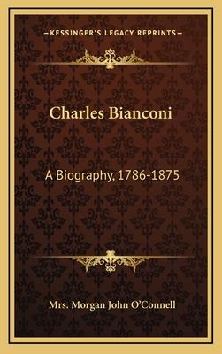 Charles Bianconi: A Biography, 1786-1875 - O'Connell, Mrs Morgan John
