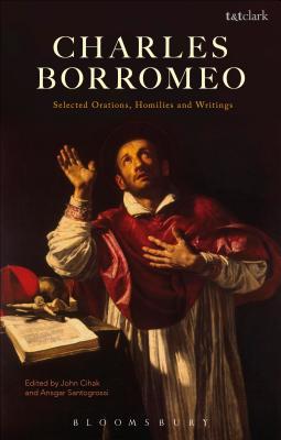 Charles Borromeo: Selected Orations, Homilies and Writings - Borromeo, Charles