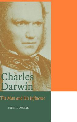 Charles Darwin: The Man and His Influence - Bowler, Peter J
