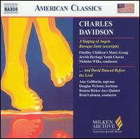 Charles Davidson: A Singing of Angels; And David Danced Before the Lord - Amy Goldstein (soprano); Buffalo Vocal Ensemble; Chris Vatalaro (vibraphone); Douglas Webster (baritone);...