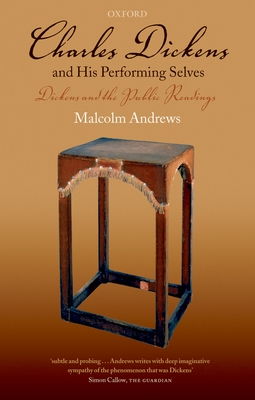 Charles Dickens and His Performing Selves: Dickens and the Public Readings - Andrews, Malcolm