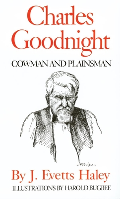 Charles Goodnight: Cowman and Plainsman - Haley, J Evetts