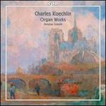 Charles Koechlin: Organ Works