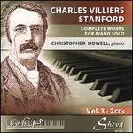 Charles Villiers Stanford: Complete Works for Piano Solo, Vol. 3