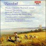 """Charles Villiers Stanford: Piano Concerto No. 2; Concert Variations upon an English Theme """"Down Among the Dead Men"""""""