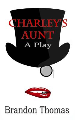 Charley's Aunt: A Play - Thomas, Brandon