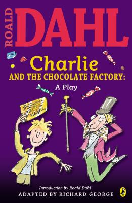 Charlie and the Chocolate Factory: A Play - Dahl, Roald
