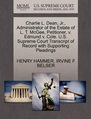 Charlie L. Dean, JR., Administrator of the Estate of L. T. McGee, Petitioner, V. Edmund V. Cole. U.S. Supreme Court Transcript of Record with Supporting Pleadings - Hammer, Henry, and Belser, Irvine F