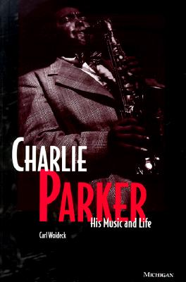 Charlie Parker: His Music and Life - Woideck, Carl