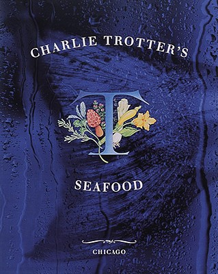 Charlie Trotter's Seafood - Trotter, Charlie