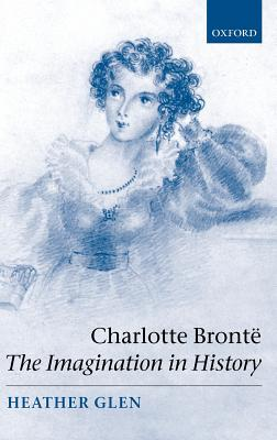 Charlotte Bront: The Imagination in History - Glen, Heather
