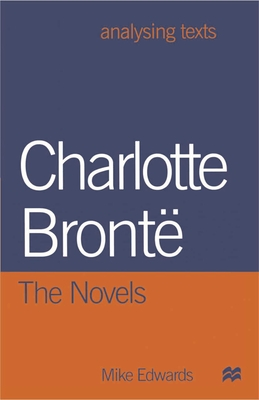 Charlotte Bronte: The Novels - Edwards, Mike