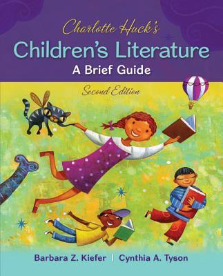 Charlotte Huck's Children's Literature: A Brief Guide - Kiefer, Barbara Zulandt, and Tyson, Cynthia