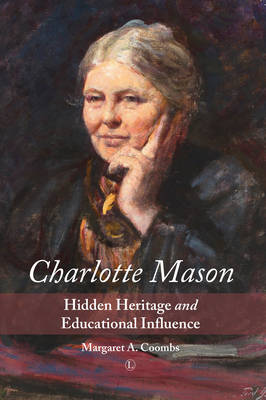 Charlotte Mason: Hidden Heritage and Educational Influence - Coombs, Margaret A