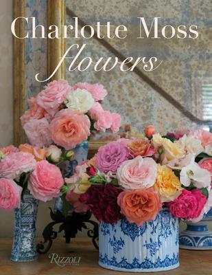 Charlotte Moss Flowers - Moss, Charlotte