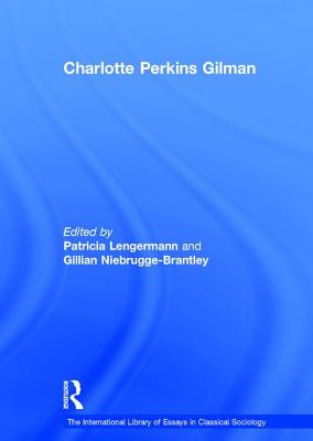 Charlotte Perkins Gilman - Niebrugge-Brantley, Gillian, Professor, and Lengermann, Patricia, Professor (Editor), and Chalcraft, David, Professor (Series...