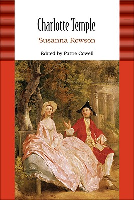 Charlotte Temple - Rowson, Susanna Haswell, and Cowell, Pattie (Editor)