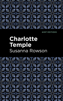Charlotte Temple - Rowson, Susanna Haswell, and Editions, Mint (Contributions by)