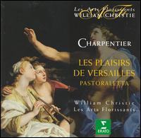 Charpentier: Les Plaisirs de Versailles - Francois Piolino (tenor); Jean-Francois Gardeil (baritone); Katalin K�rolyi (mezzo-soprano); Les Arts Florissants;...