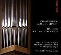 Charpentier: Messe de Minuit; Handel: Organ Concertos - André Raison (organ); Brad Hughley (organ); Brent Runnels (tenor); Elizabeth Arnold (soprano); Magdalena Wór (mezzo-soprano);...