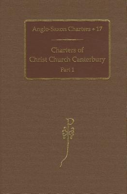 Charters of Christ Church Canterbury: Part 1 - Brooks, N. P. (Editor), and Kelly, S. E. (Editor)