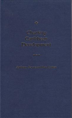 Charting Caribbean Development - Payne, Anthony, Professor, and Sutton, Paul, Dr.