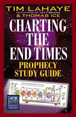 Charting the End Times Prophecy Study Guide - LaHaye, Tim, Dr., and Ice, Thomas, Ph.D., Th.M.