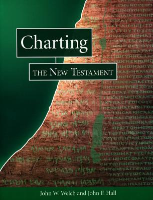 Charting the New Testament - Welch, John W, Professor, and Hall, John F