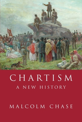 Chartism: A New History - Chase, Malcolm, Professor