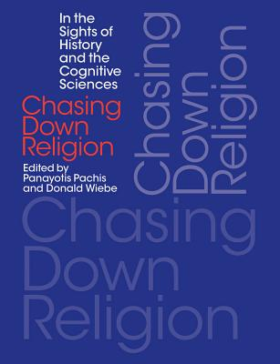 Chasing Down Religion: In the Sights of History and the Cognitive Sciences - Pachis, Panayotis